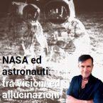 Nasa ed astronauti: tra visioni ed allucinazioni