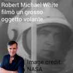Nasa ed astronauti: Robert White filmò un grosso oggetto in volo